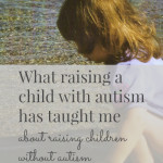 What raising a child with autism taught me about raising a child without